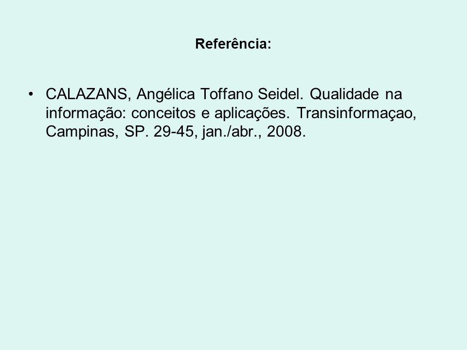 Referência: CALAZANS, Angélica Toffano Seidel. Qualidade na informação: conceitos e aplicações. Transinformaçao, Campinas, SP. 29-45, jan./abr., 2008.