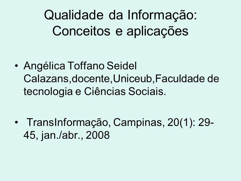 Qualidade da Informação: Conceitos e aplicações Angélica Toffano Seidel Calazans,docente,Uniceub,Faculdade de tecnologia e Ciências Sociais. TransInfo