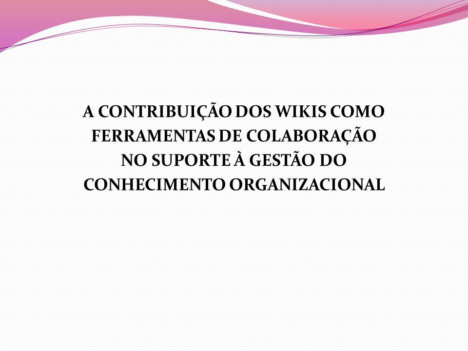 A CONTRIBUIÇÃO DOS WIKIS COMO FERRAMENTAS DE COLABORAÇÃO NO SUPORTE À GESTÃO DO CONHECIMENTO ORGANIZACIONAL