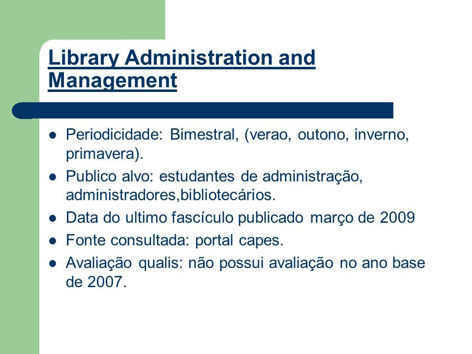 Library Administration and Management Periodicidade: Bimestral, (verao, outono, inverno, primavera). Publico alvo: estudantes de administração, admini