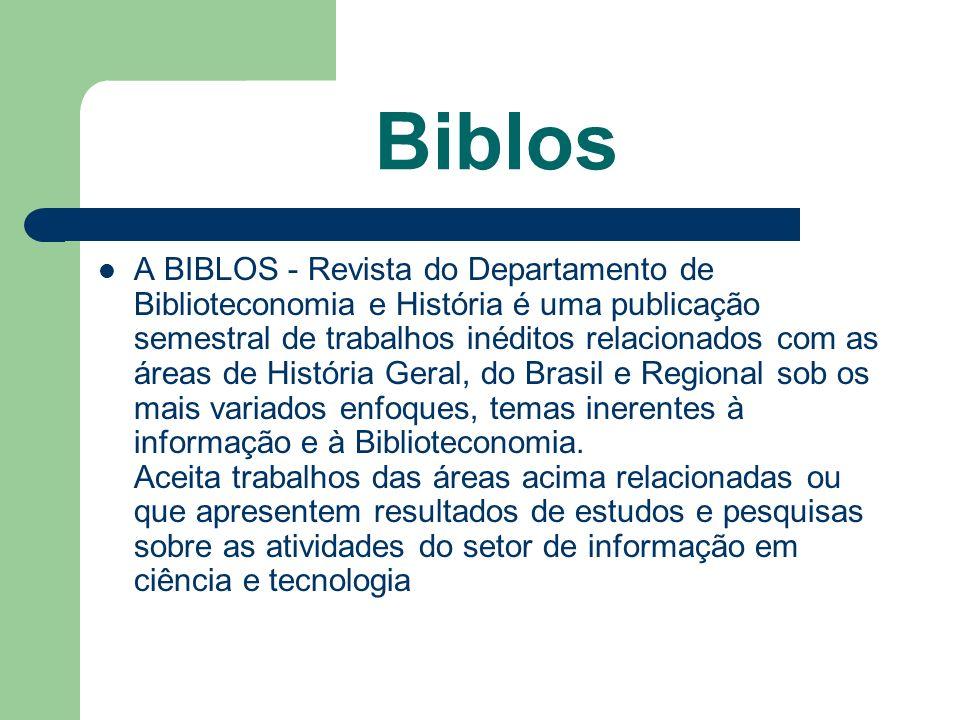 Biblos A BIBLOS - Revista do Departamento de Biblioteconomia e História é uma publicação semestral de trabalhos inéditos relacionados com as áreas de