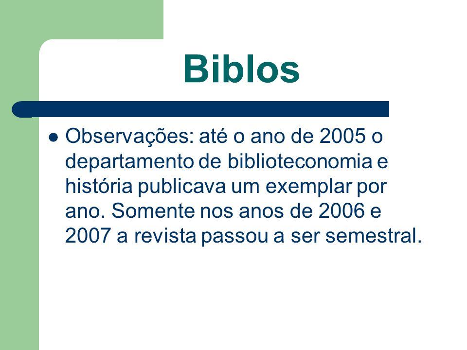 Biblos Observações: até o ano de 2005 o departamento de biblioteconomia e história publicava um exemplar por ano. Somente nos anos de 2006 e 2007 a re