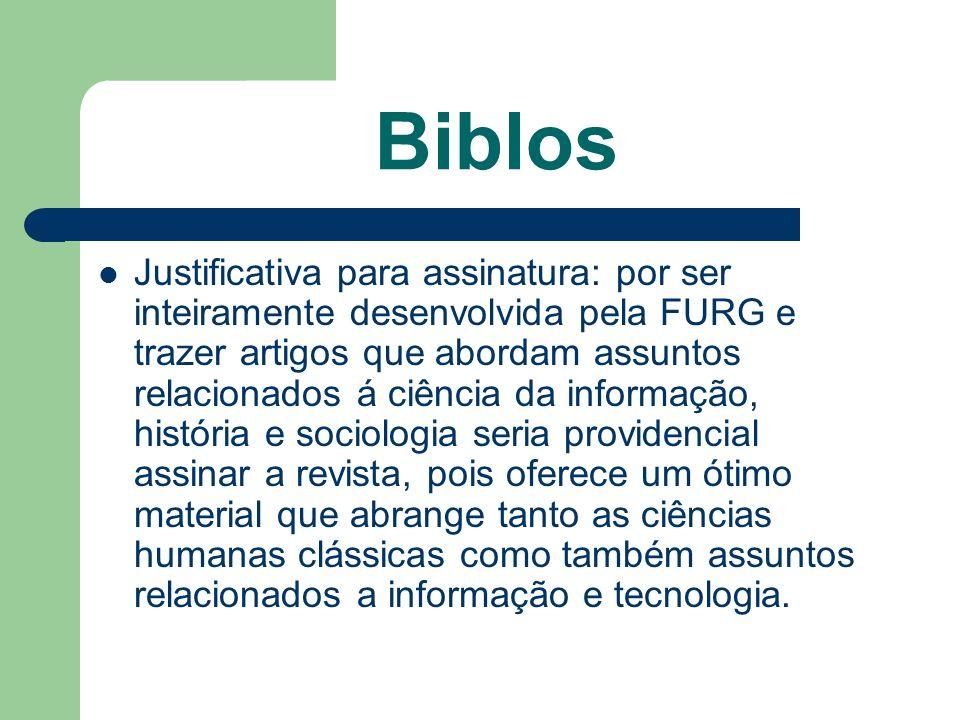 Biblos Justificativa para assinatura: por ser inteiramente desenvolvida pela FURG e trazer artigos que abordam assuntos relacionados á ciência da info