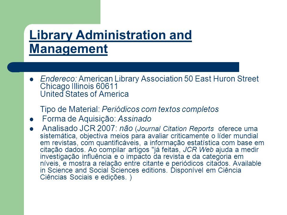 Library Administration and Management Editor/distribuidor: EBSCO ISSN: 0888-4463 Período disponível: 2006 – presente Lingua: inglesa
