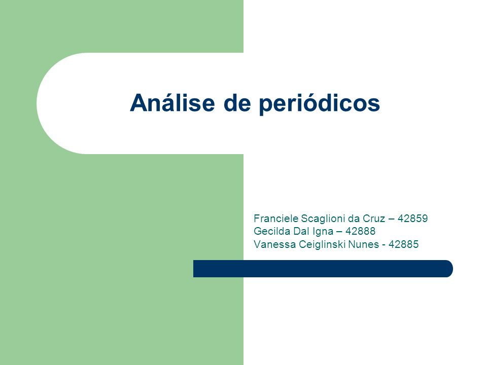 Análise de periódicos Franciele Scaglioni da Cruz – 42859 Gecilda Dal Igna – 42888 Vanessa Ceiglinski Nunes - 42885