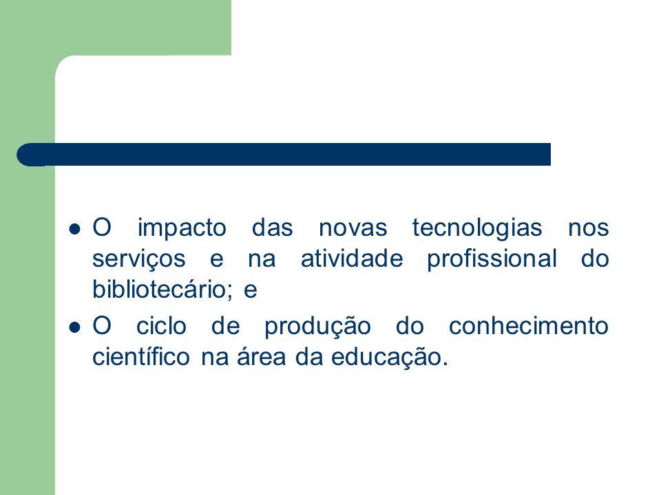 O impacto das novas tecnologias nos serviços e na atividade profissional do bibliotecário; e O ciclo de produção do conhecimento científico na área da educação.