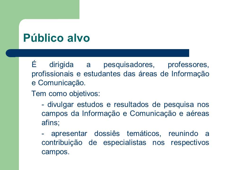 Público alvo É dirigida a pesquisadores, professores, profissionais e estudantes das áreas de Informação e Comunicação.