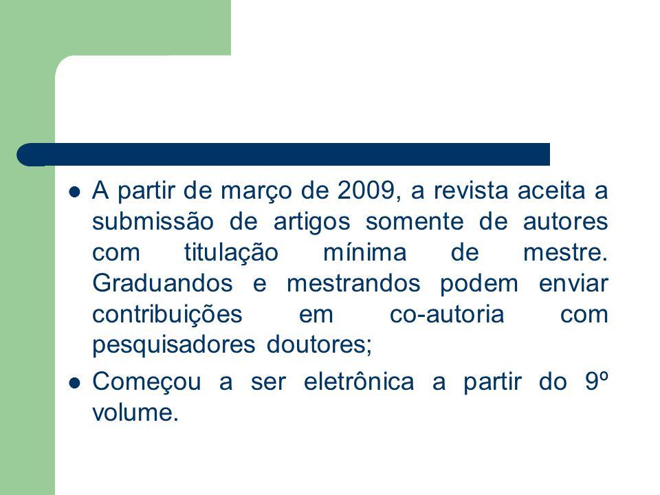 A partir de março de 2009, a revista aceita a submissão de artigos somente de autores com titulação mínima de mestre.