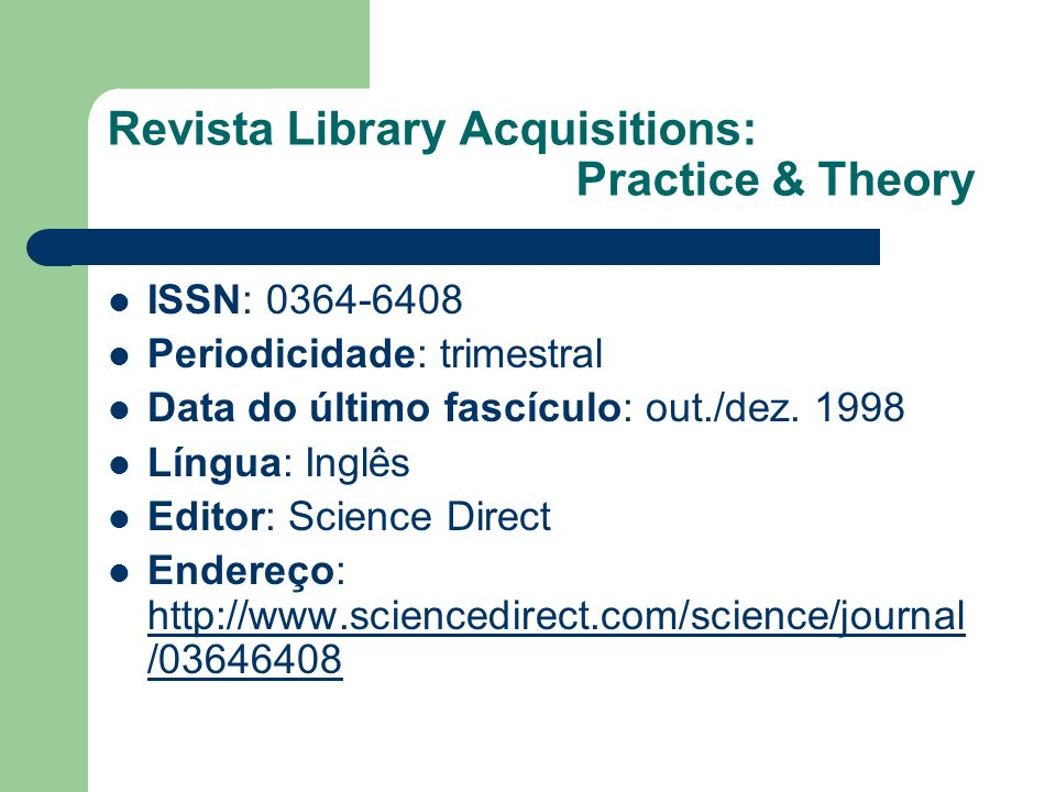 Revista Library Acquisitions: Practice & Theory ISSN: 0364-6408 Periodicidade: trimestral Data do último fascículo: out./dez. 1998 Língua: Inglês Edit