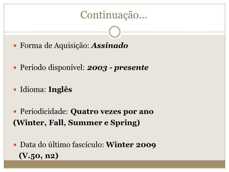 Continuação... Forma de Aquisição: Assinado Período disponível: 2003 - presente Idioma: Inglês Periodicidade: Quatro vezes por ano (Winter, Fall, Summ