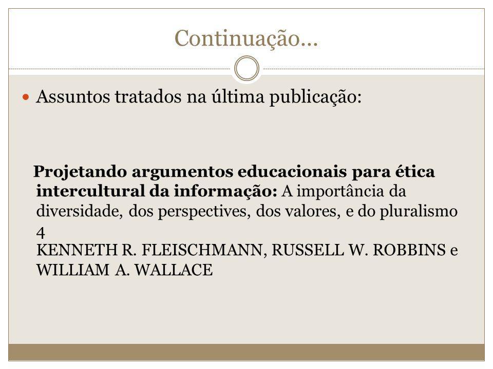 Continuação... Assuntos tratados na última publicação: Projetando argumentos educacionais para ética intercultural da informação: A importância da div