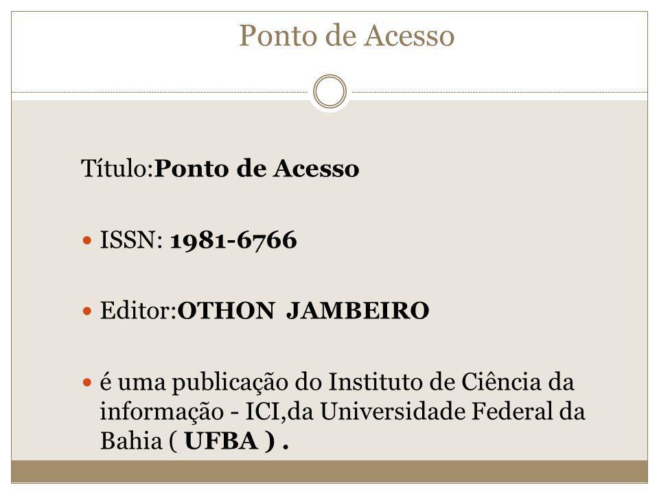 Ponto de Acesso Título:Ponto de Acesso ISSN: 1981-6766 Editor: OTHON JAMBEIRO é uma publicação do Instituto de Ciência da informação - ICI,da Universi