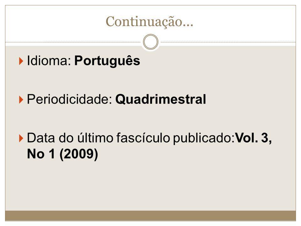 Continuação... Idioma: Português Periodicidade: Quadrimestral Data do último fascículo publicado:Vol. 3, No 1 (2009)