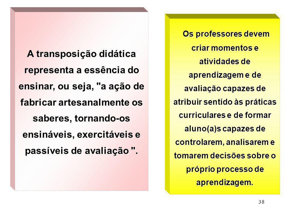 38 A transposição didática representa a essência do ensinar, ou seja,