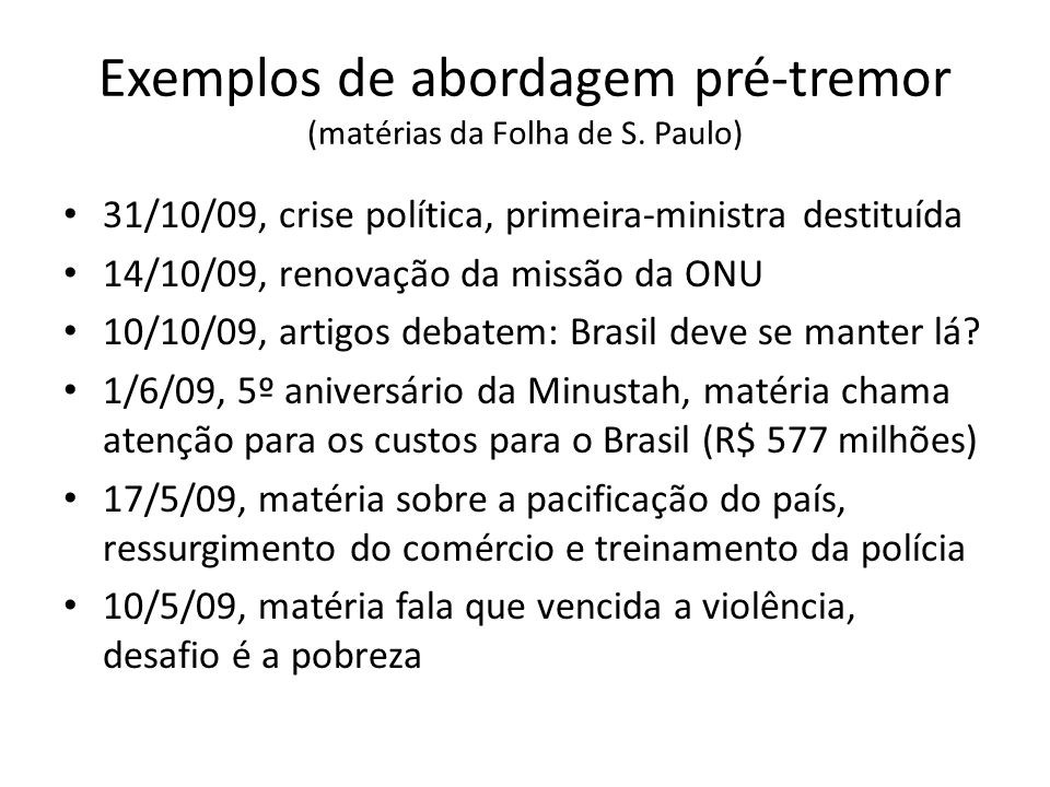 Exemplos de abordagem pré-tremor (matérias da Folha de S. Paulo) 31/10/09, crise política, primeira-ministra destituída 14/10/09, renovação da missão