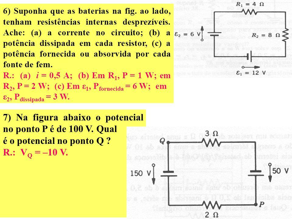 4) Na figura ao lado, vemos duas fontes de fem, 1 = 12 V e 2 = 8 V. (a) Qual é o sentido da corrente no resistor R ? (b) Que fem realiza trabalho posi