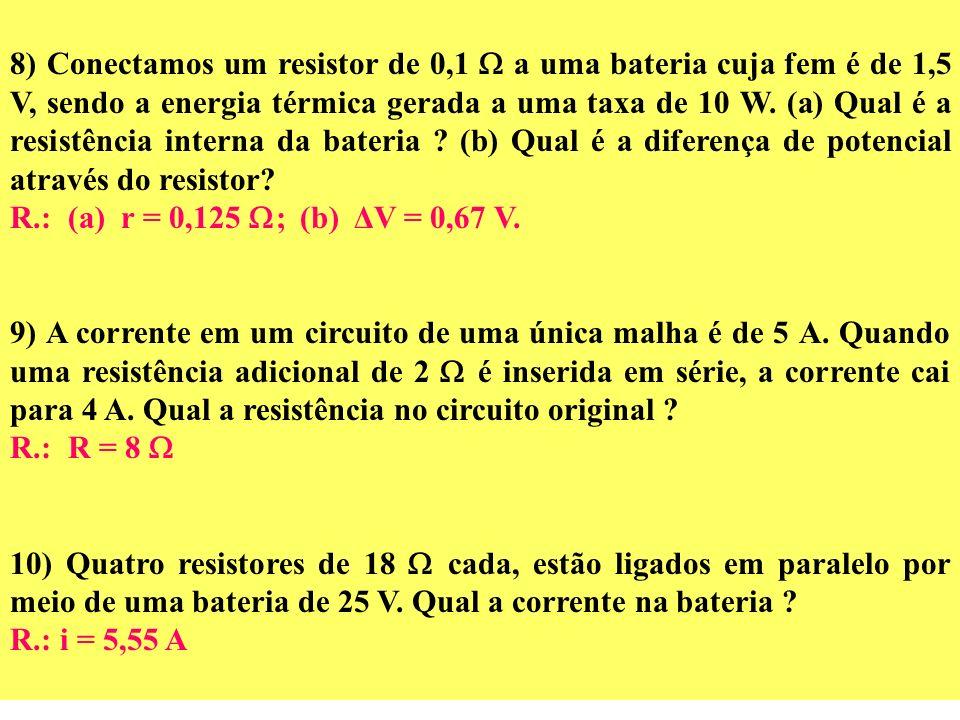6) Suponha que as baterias na fig. ao lado, tenham resistências internas desprezíveis. Ache: (a) a corrente no circuito; (b) a potência dissipada em c