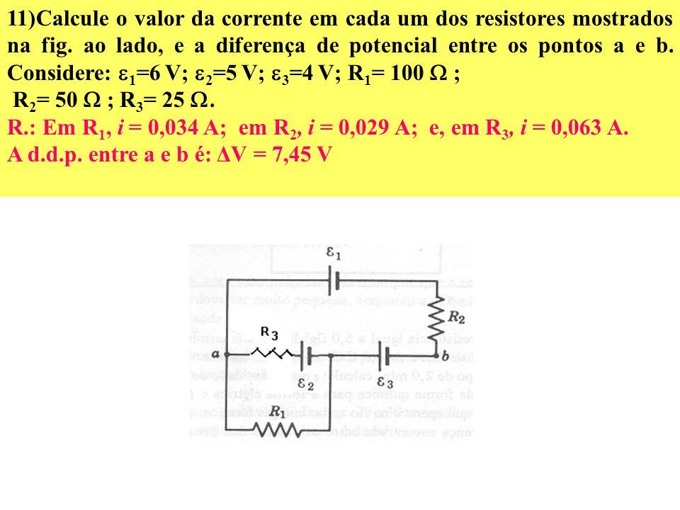 8) Conectamos um resistor de 0,1 a uma bateria cuja fem é de 1,5 V, sendo a energia térmica gerada a uma taxa de 10 W. (a) Qual é a resistência intern