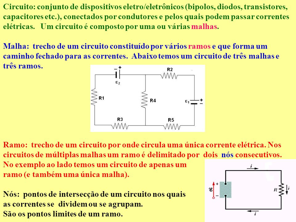Algumas definições: Bipolo: É qualquer elemento atravessado por uma corrente elétrica e no qual ocorre alguma variação da energia potencial elétrica,