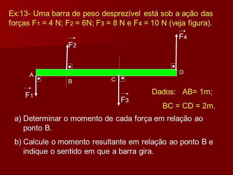 Momento de uma Força É uma grandeza vetorial cuja intensidade é igual ao produto entre o módulo da força F e a menor distância d do suporte da força ao ponto de rotação (O).