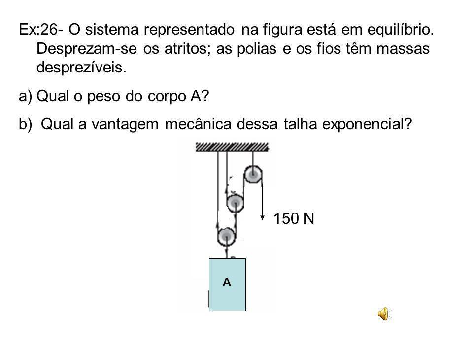 Máquinas Simples Talha exponencial R F m F m = R onde: 2 n F m = Força Motriz R = Resistência n = Número de polias livres V M = R / F m V M => Vantage