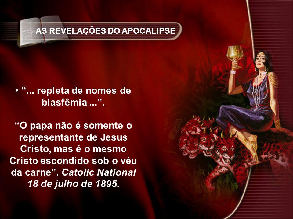 AS REVELAÇÕES DO APOCALIPSE... repleta de nomes de blasfêmia.... O papa não é somente o representante de Jesus Cristo, mas é o mesmo Cristo escondido