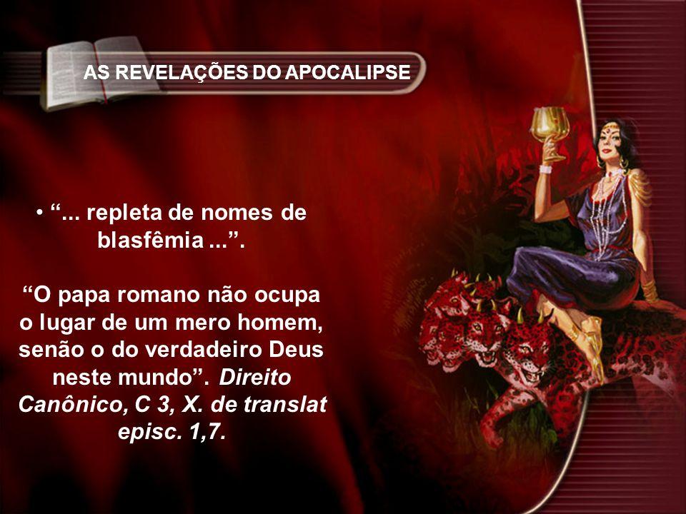AS REVELAÇÕES DO APOCALIPSE... repleta de nomes de blasfêmia.... O papa romano não ocupa o lugar de um mero homem, senão o do verdadeiro Deus neste mu