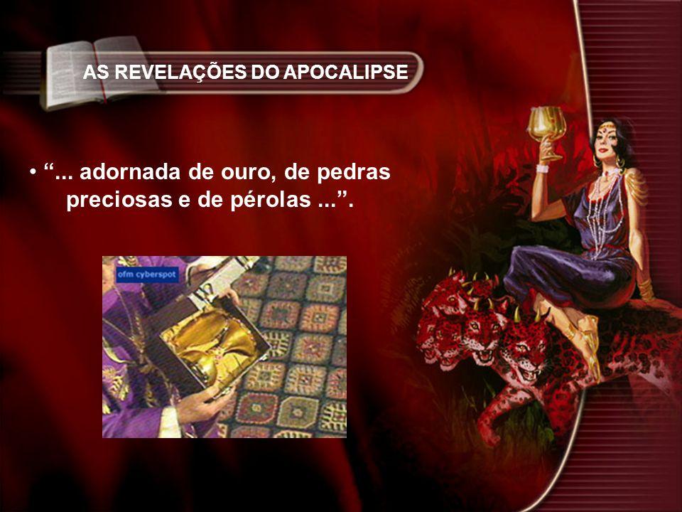 AS REVELAÇÕES DO APOCALIPSE... adornada de ouro, de pedras preciosas e de pérolas....