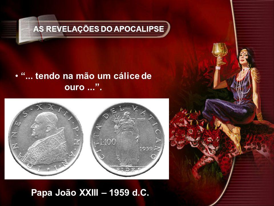 AS REVELAÇÕES DO APOCALIPSE... tendo na mão um cálice de ouro.... Papa João XXIII – 1959 d.C.