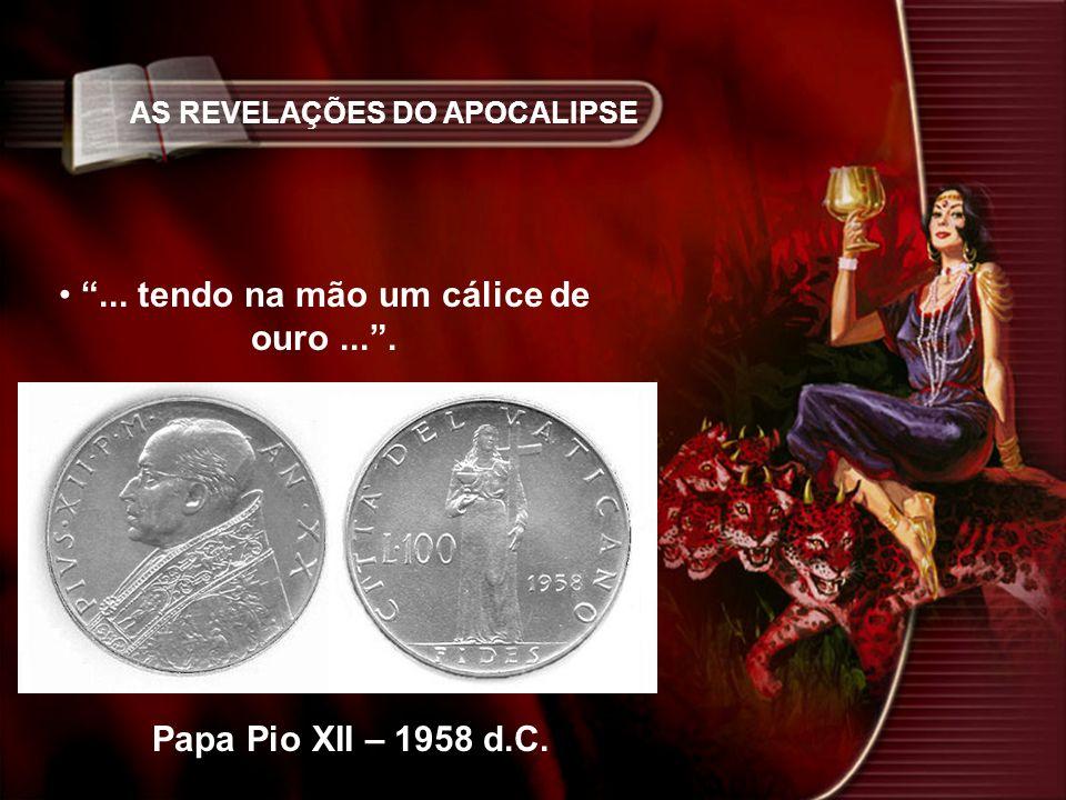 AS REVELAÇÕES DO APOCALIPSE... tendo na mão um cálice de ouro.... Papa Pio XII – 1958 d.C.
