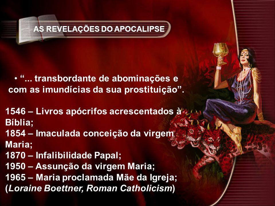 AS REVELAÇÕES DO APOCALIPSE... transbordante de abominações e com as imundícias da sua prostituição. 1546 – Livros apócrifos acrescentados à Bíblia; 1