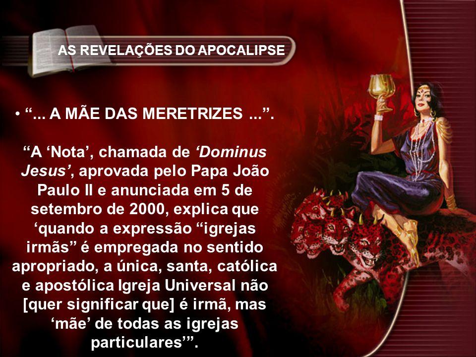AS REVELAÇÕES DO APOCALIPSE... A MÃE DAS MERETRIZES.... A Nota, chamada de Dominus Jesus, aprovada pelo Papa João Paulo II e anunciada em 5 de setembr