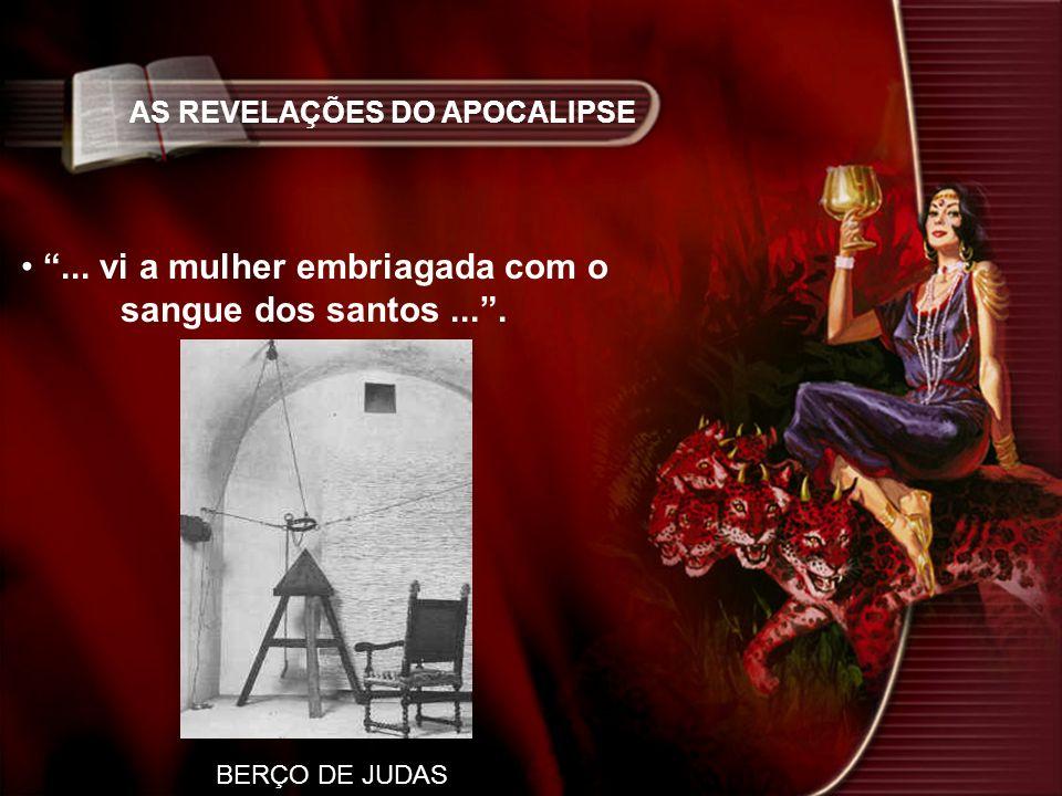 AS REVELAÇÕES DO APOCALIPSE... vi a mulher embriagada com o sangue dos santos.... BERÇO DE JUDAS