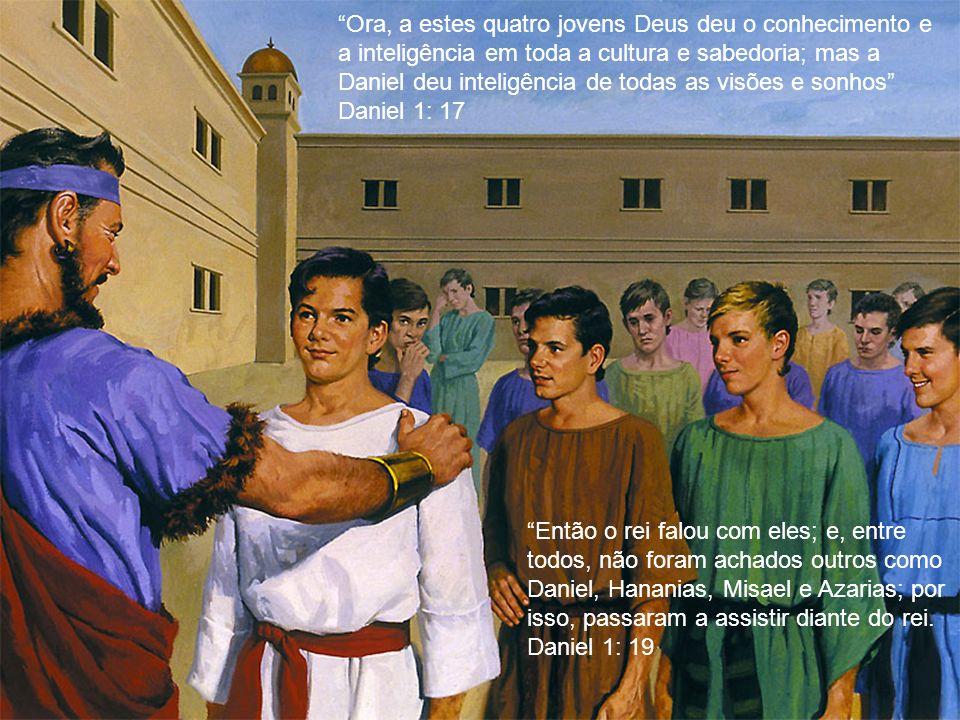 Ora, a estes quatro jovens Deus deu o conhecimento e a inteligência em toda a cultura e sabedoria; mas a Daniel deu inteligência de todas as visões e