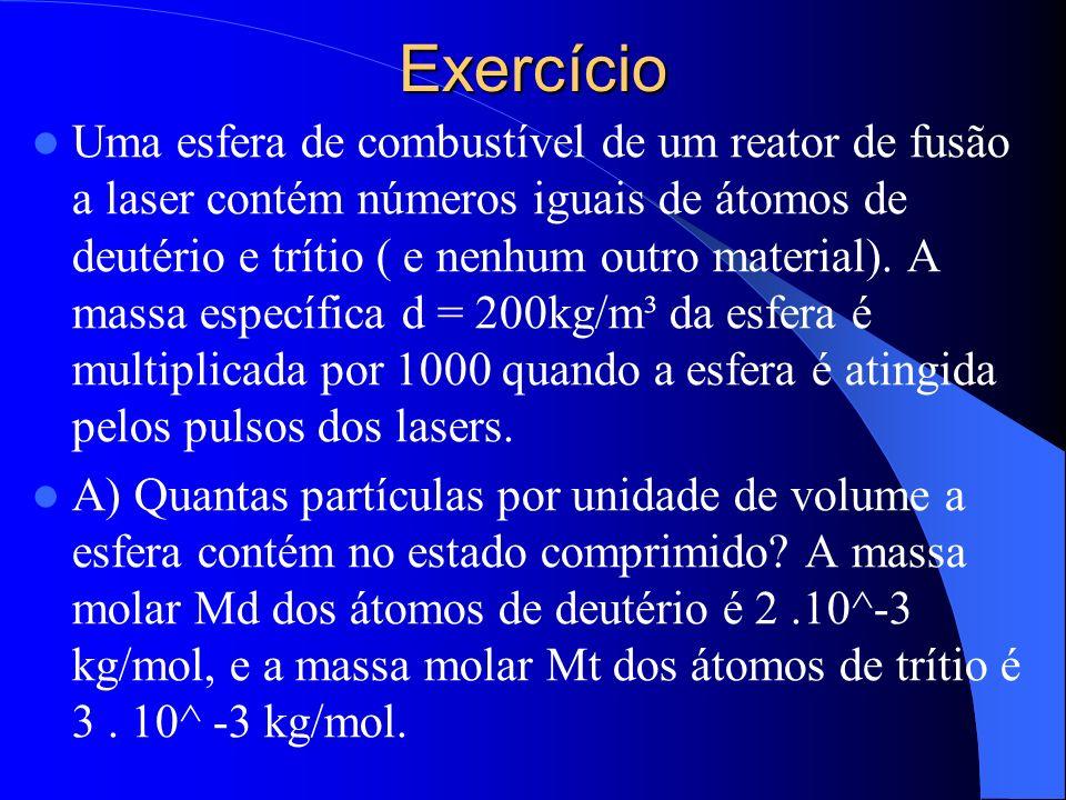 Exercício Uma esfera de combustível de um reator de fusão a laser contém números iguais de átomos de deutério e trítio ( e nenhum outro material). A m