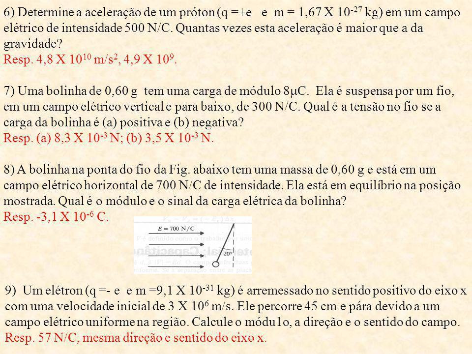 Problemas Suplementares 1) Quantos elétrons estão contidos em 1 C de carga? Qual é a massa e o peso dos elétrons em 1 C de carga? Dados: Me = 9,2 X 10