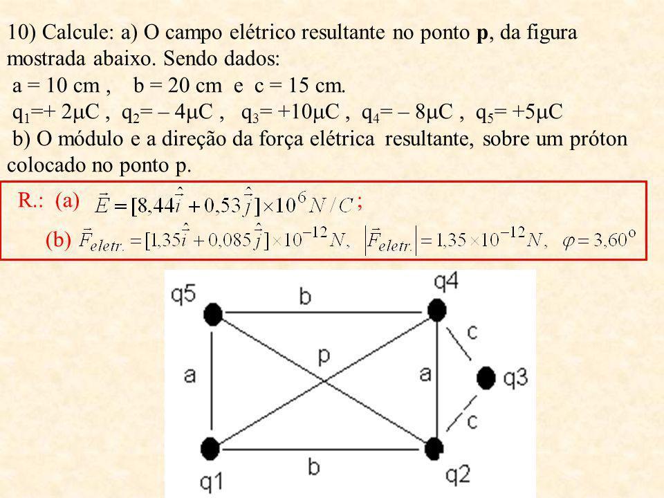 6) Determine a aceleração de um próton (q =+e e m = 1,67 X 10 -27 kg) em um campo elétrico de intensidade 500 N/C. Quantas vezes esta aceleração é mai