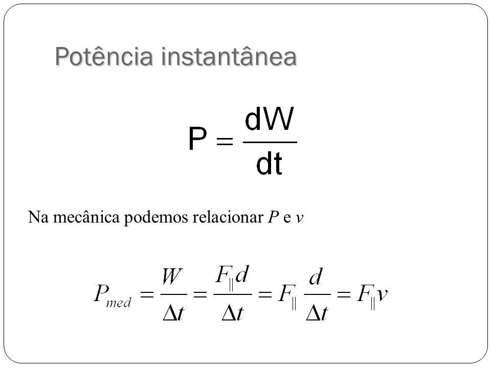 Potência instantânea Na mecânica podemos relacionar P e v