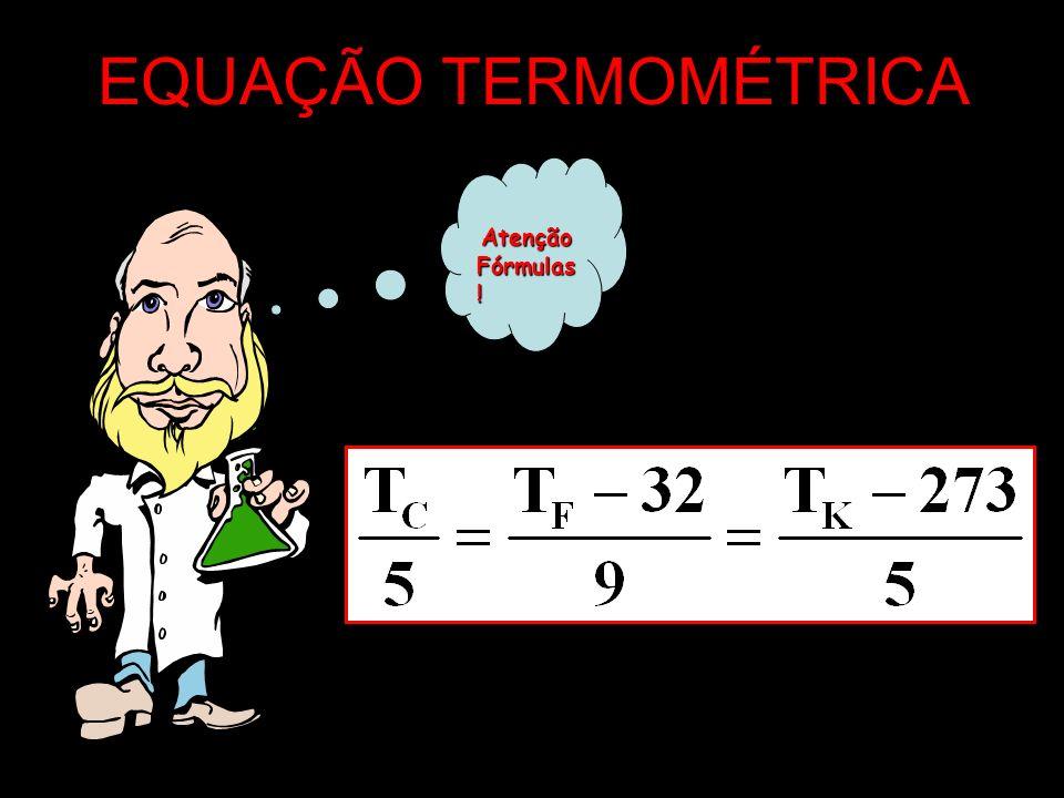 EQUAÇÃO TERMOMÉTRICA Atenção Fórmulas !
