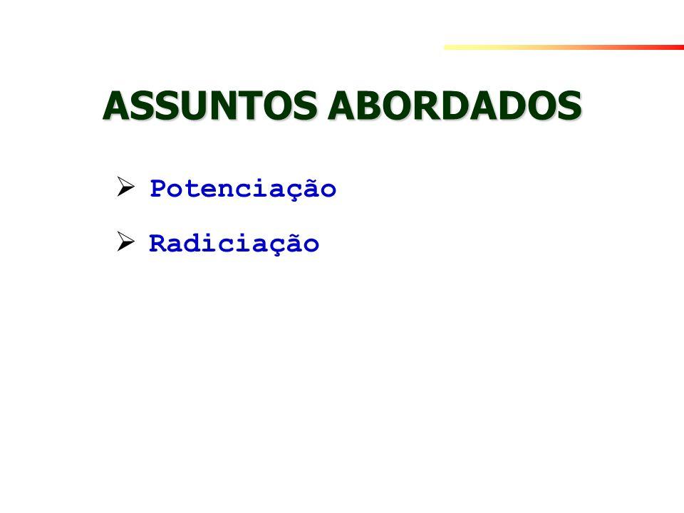 Potenciação Radiciação ASSUNTOS ABORDADOS