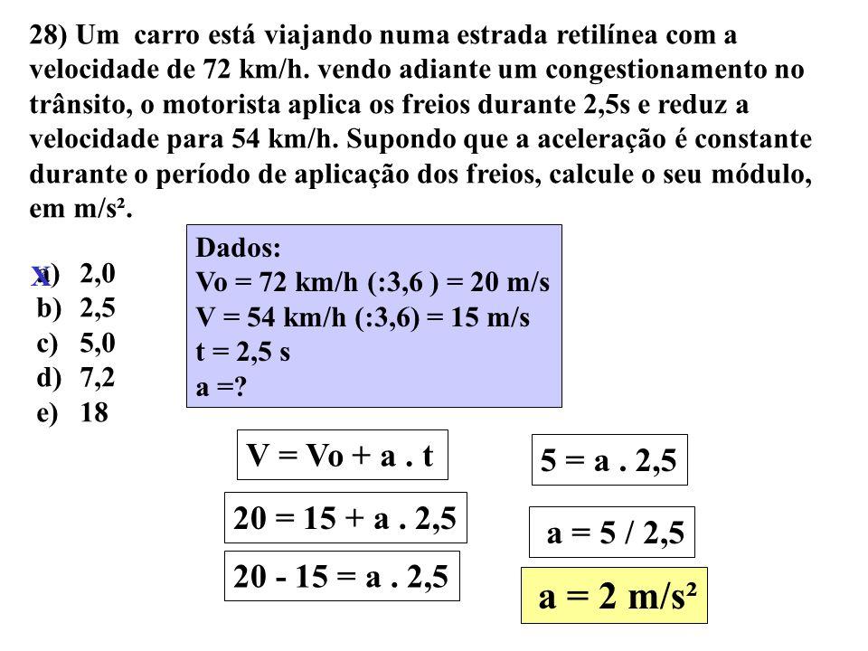 27) A velocidade de um móvel aumenta, de maneira uniforme, 2,4 m/s a cada 3,0 s. Em certo instante, a velocidade do móvelé de 12 m/s. A partir desse i