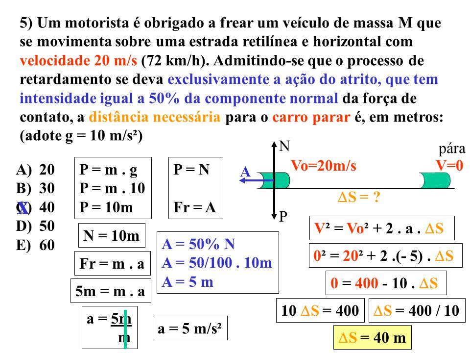 4) Os princípios básicos da mecânica foram estabelecidos por Newton e publicados em 1686, sob o título Princípios Matemáticos da Filosofia Natural. Co