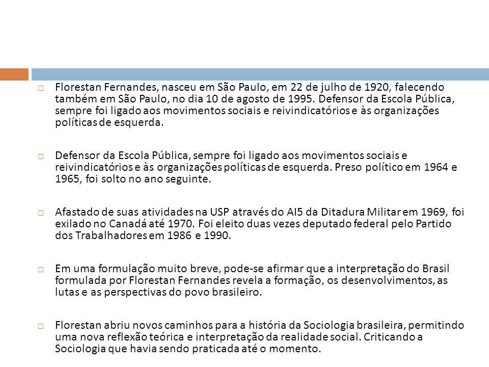 Florestan Fernandes, nasceu em São Paulo, em 22 de julho de 1920, falecendo também em São Paulo, no dia 10 de agosto de 1995. Defensor da Escola Públi