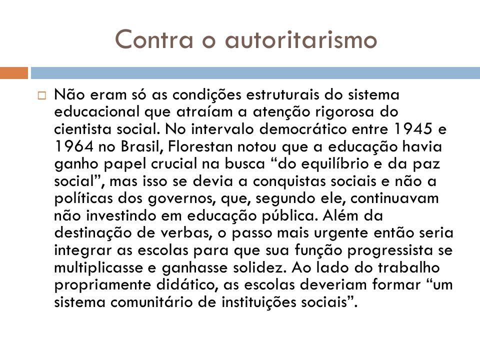 Contra o autoritarismo Não eram só as condições estruturais do sistema educacional que atraíam a atenção rigorosa do cientista social. No intervalo de