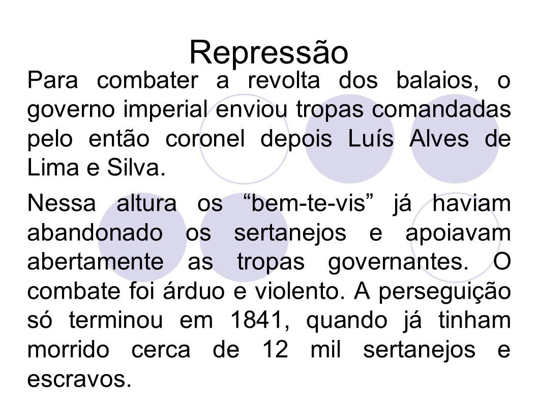 Para combater a revolta dos balaios, o governo imperial enviou tropas comandadas pelo então coronel depois Luís Alves de Lima e Silva. Nessa altura os