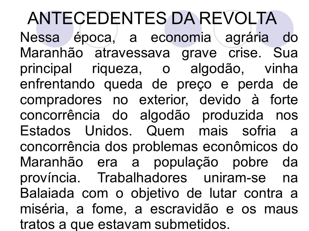 ANTECEDENTES DA REVOLTA Nessa época, a economia agrária do Maranhão atravessava grave crise. Sua principal riqueza, o algodão, vinha enfrentando queda