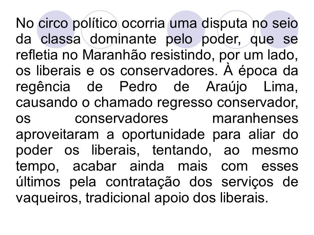 No circo político ocorria uma disputa no seio da classa dominante pelo poder, que se refletia no Maranhão resistindo, por um lado, os liberais e os co