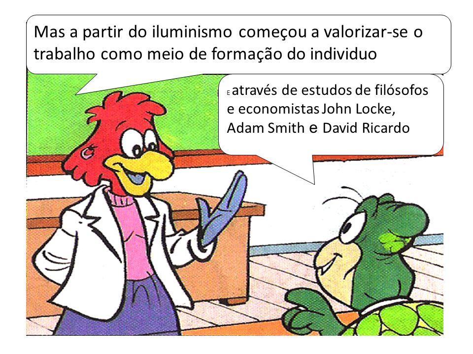 Mas a partir do iluminismo começou a valorizar-se o trabalho como meio de formação do individuo E através de estudos de filósofos e economistas John L
