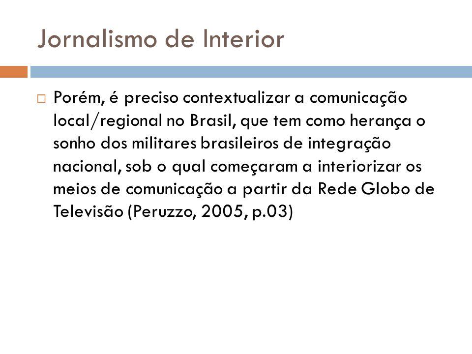 Jornalismo de Interior Porém, é preciso contextualizar a comunicação local/regional no Brasil, que tem como herança o sonho dos militares brasileiros