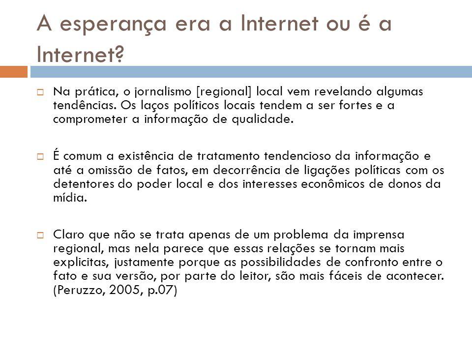 A esperança era a Internet ou é a Internet? Na prática, o jornalismo [regional] local vem revelando algumas tendências. Os laços políticos locais tend